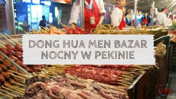Dong Hua Men – Nocny bazar w Pekinie