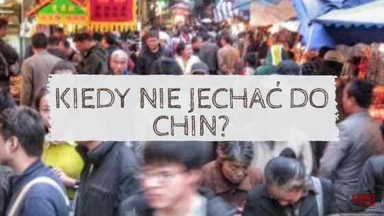 Kiedy NIE jechać do Chin?